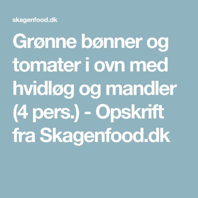 Grønne bønner og tomater i ovn med hvidløg og mandler (4 pers.) - Opskrift fra Skagenfood.dk