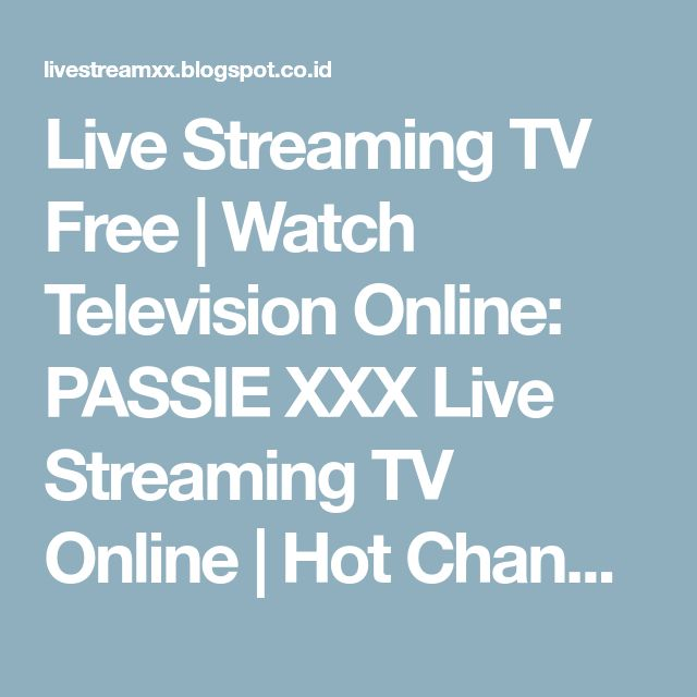 Live Streaming TV Free | Watch Television Online: PASSIE XXX Live Streaming TV Online | Hot Channel 18+
