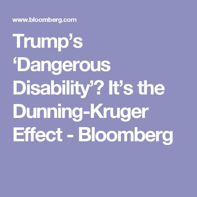 Trump's 'Dangerous Disability'? It's the Dunning-Kruger Effect - Bloomberg