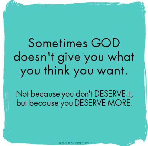 Great saying...: Life Quotes, Faith But Want More, God Plans, Remember This, Quotes God Give True Love, God Is, Deserve Love, Jesus Love You Quotes, You Deserve