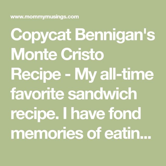 Copycat Bennigan's Monte Cristo Recipe - My all-time favorite sandwich recipe. I have fond memories of eating this sandwich as a teen.