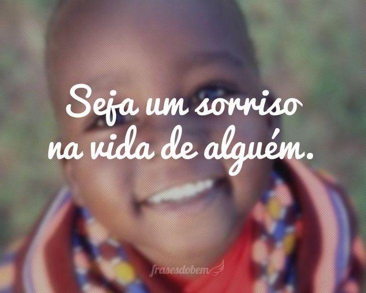 Seja um sorriso na vida de alguém.