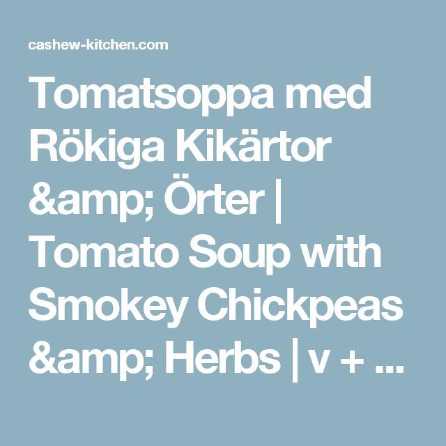 Tomatsoppa med Rökiga Kikärtor & Örter   Tomato Soup with Smokey Chickpeas & Herbs   v + gf – Cashew Kitchen