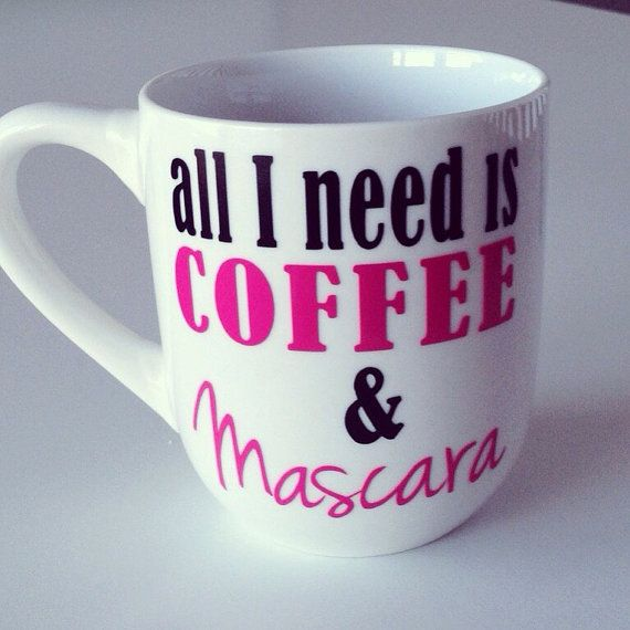 All I Need Is Coffee and Mascara Coffee Mug, Funny Coffee Cup. Yes!!                                                                                                                                                                                 More