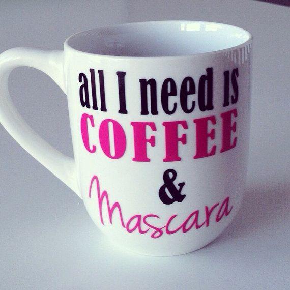 All I Need Is Coffee and Mascara Coffee Mug, Funny Coffee Cup. Yes!!