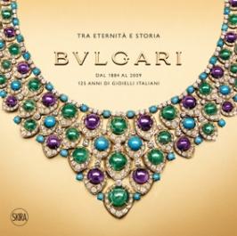 """""""Bulgari. Tra eternità e storia - Dal 1884 al 2009. 125 anni di gioielli italiani"""", a cura di Amanda Triossi, 2010"""