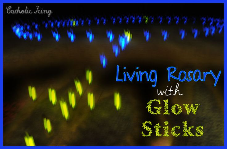 Fun Rosary idea for kids- Do a Living Rosary at night with glow sticks!