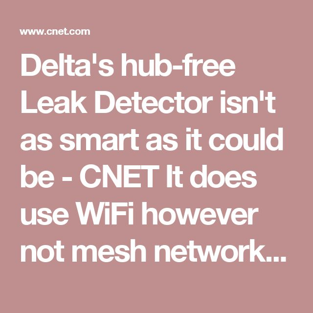 Delta's hub-free Leak Detector isn't as smart as it could be - CNET  It does use WiFi however not mesh network.  cost about $80 bucks