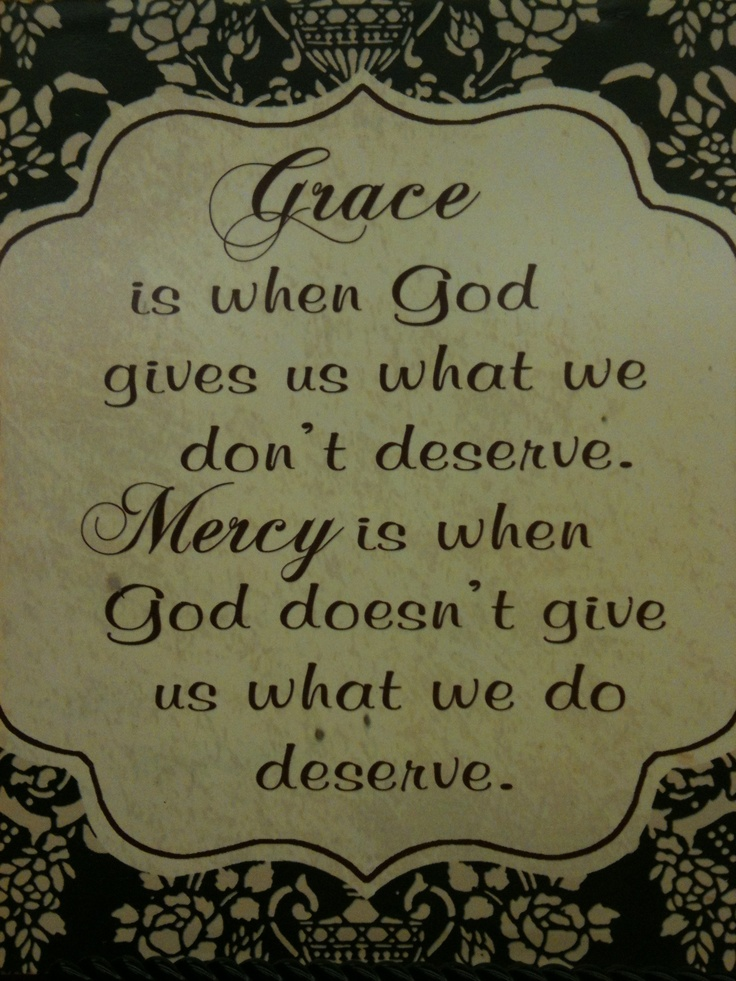 Grace and mercy. What incredible gifts!Fav Verses, Gods Grace, Definition Of Mercy And Grace, Things, God Grace, Inspiration Quotes, Grace Mercy
