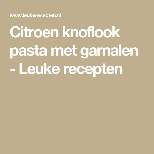 Citroen knoflook pasta met garnalen - Leuke recepten