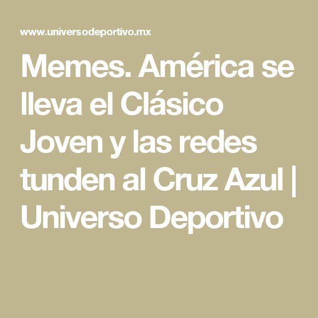 Memes. América se lleva el Clásico Joven y las redes tunden al Cruz Azul | Universo Deportivo