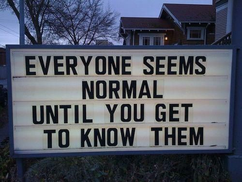 Then you find we're Abby Normal.: True Quotes, Internet History, Funny Pictures, Normal, True Words, Street Signs, Pictures Quotes, True Stories, Coff Quotes