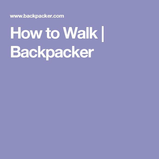 How to Walk | Backpacker