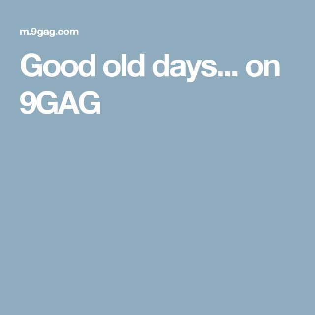 Good old days... on 9GAG
