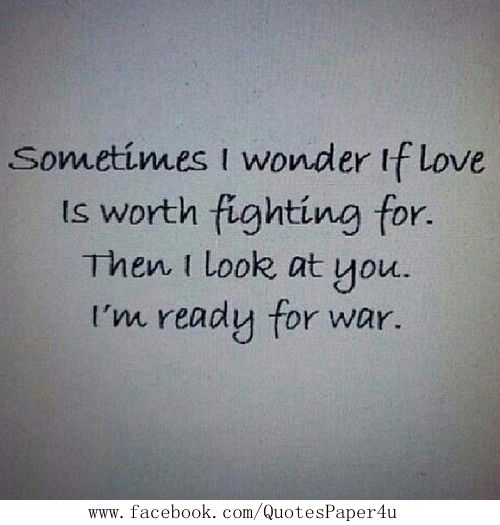 I'll fight if you fight. My love isnt for the weak.