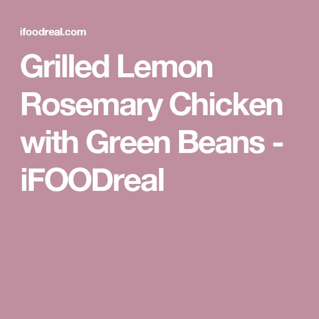 Grilled Lemon Rosemary Chicken with Green Beans - iFOODreal