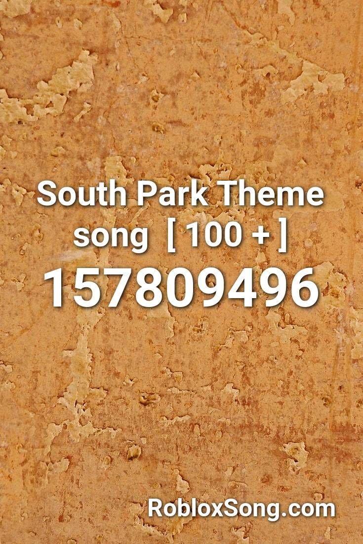 South Park Theme Song 100 Roblox Id Roblox Music Codes Songs Roblox Sage The Gemini