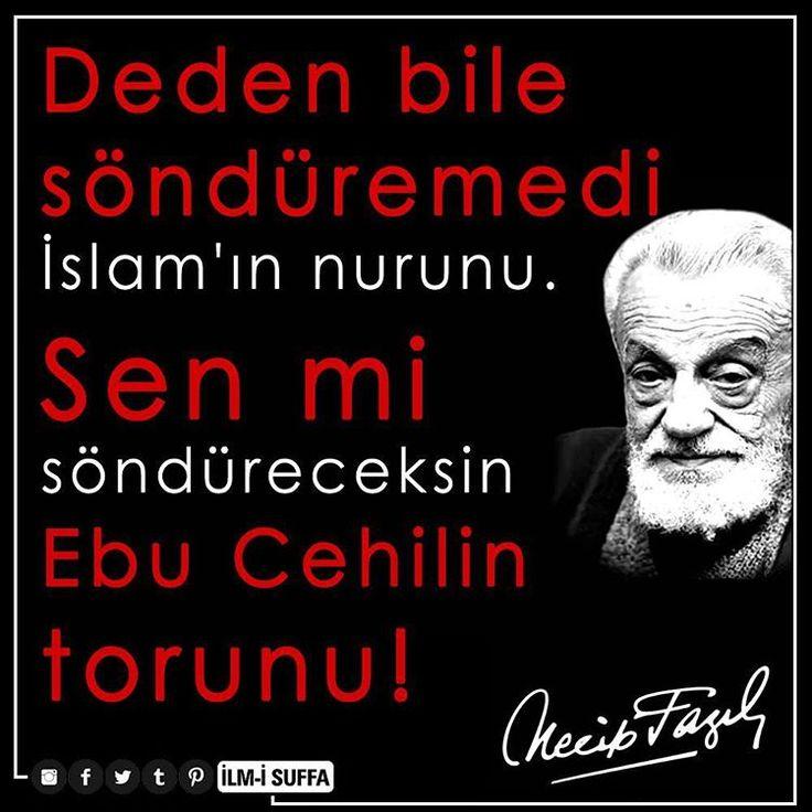 Deden bile söndüremedi islamın nurunu. Sen mi söndüreceksin ebu cehilin torunu! #nfk #ebucehil #seçimler #islam #necipfazılkısakürek #türkiye #referandum #oylar #ilmisuffa