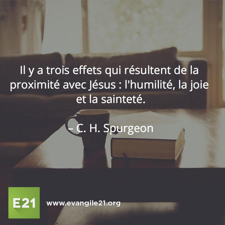Il y a trois effets qui résultent de la proximité avec Jésus : l'humilité, la joie et la sainteté. – C. H. Spurgeon