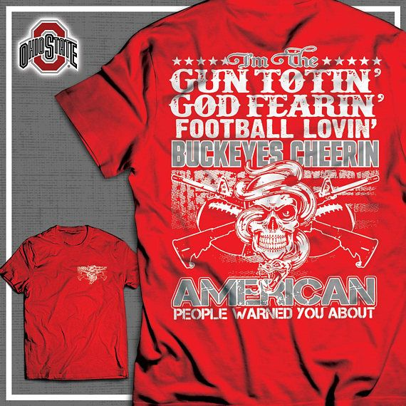 Buckeyes | Ohio Buckeyes | Buckeyes Shirts | Buckeyes Tshirt | Buckeyes Clothing | Ohio Apparel | Ohio Are you Bold & Proud enough to wear the 3 loves of your life on your chest? This is not for sissies. GOD. GUNS. Buckeyes Football. Dont pass up this unique offer that allows you to
