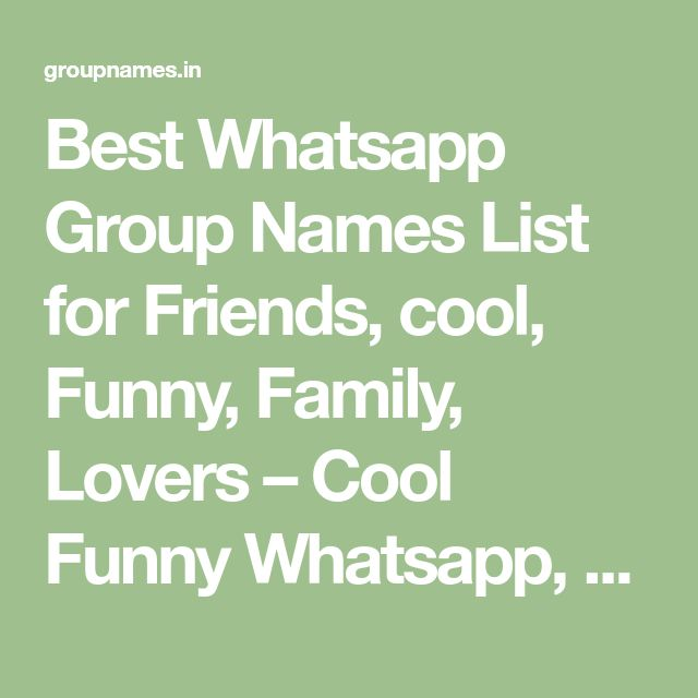 Best Whatsapp Group Names List for Friends, cool, Funny, Family, Lovers – Cool Funny Whatsapp, Friends