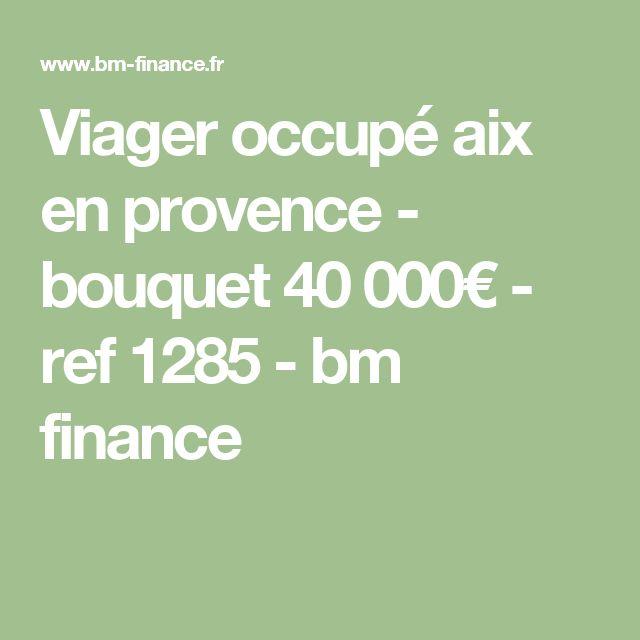 Viager occupé aix en provence - bouquet 40 000€ - ref 1285 - bm finance
