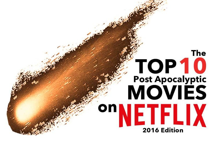 We looked through every single post apocalyptic movie on Netflix to find you the best of the best.