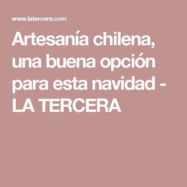 Artesanía chilena, una buena opción para esta navidad - LA TERCERA