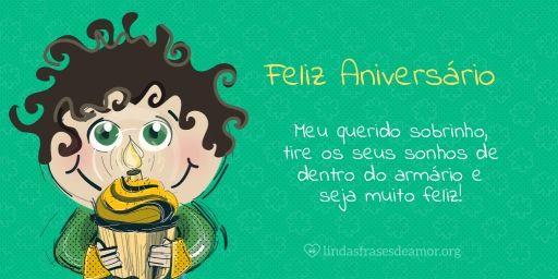 Meu querido sobrinho, tire os seus sonhos de dentro do armário e seja muito feliz!  www.lindafrasesdeamor.org/aniversario/sobrinho