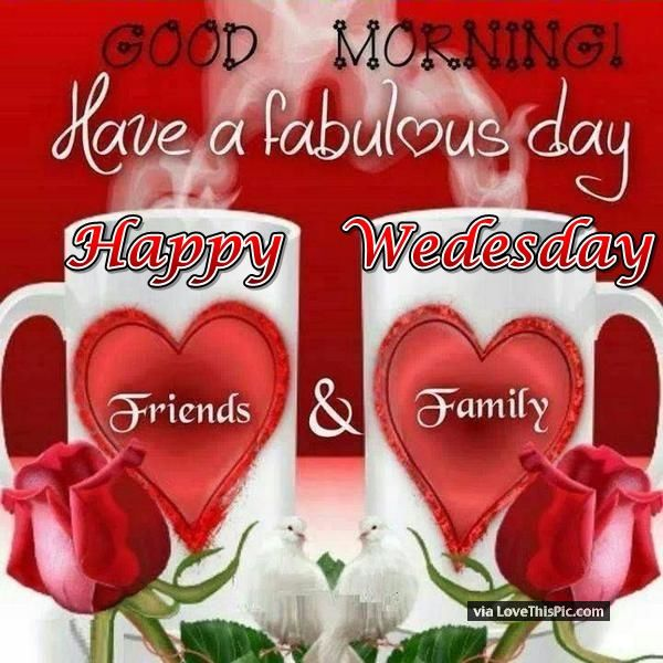 Good Morning Have A Fabulous Day Happy Wednesday