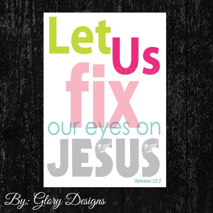Scripture Art bible verse Hebrews 12:2, Let us fix our eyes on Jesus, Digital Printable File 300 dpi by glorydesigns on Etsy https://www.etsy.com/listing/128259367/scripture-art-bible-verse-hebrews-122