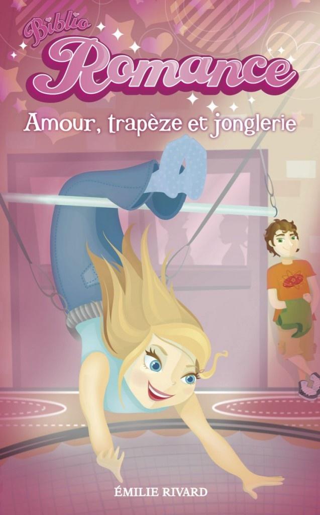 Amour, trapèze et jonglerie  Collection: Biblio Romance  Auteur: Émilie Rivard  Illustrateur: Mika  144 p.