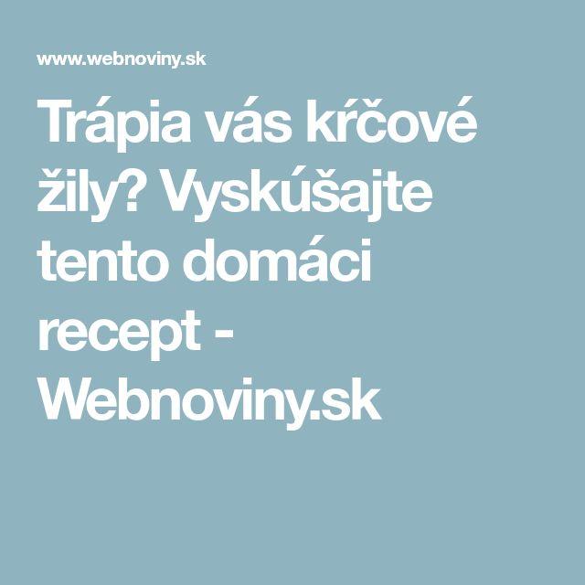 Trápia vás kŕčové žily? Vyskúšajte tento domáci recept - Webnoviny.sk