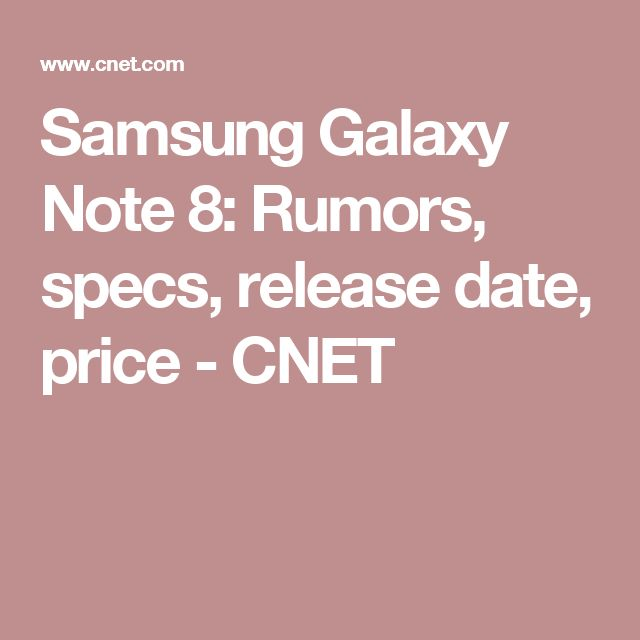 Samsung Galaxy Note 8: Rumors, specs, release date, price - CNET