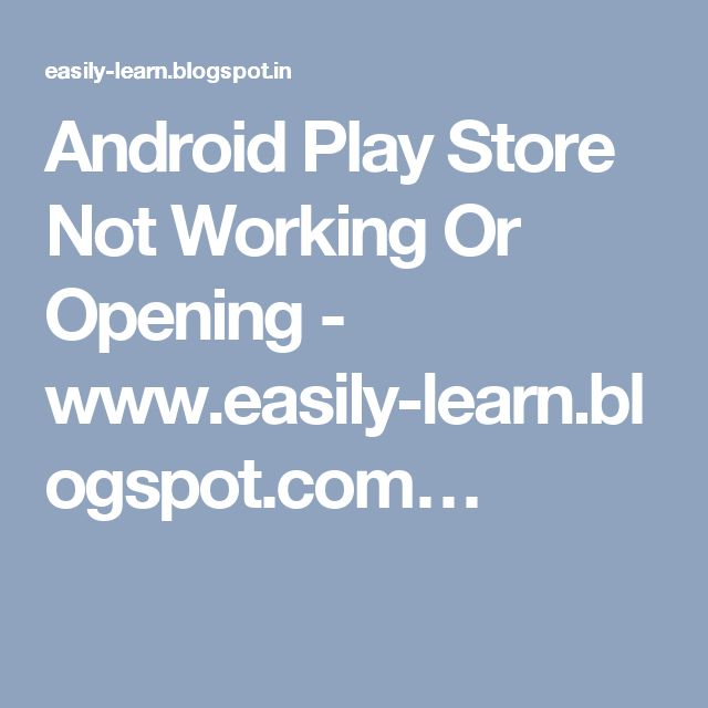 Android Play Store Not Working Or Opening - www.easily-learn.blogspot.com…