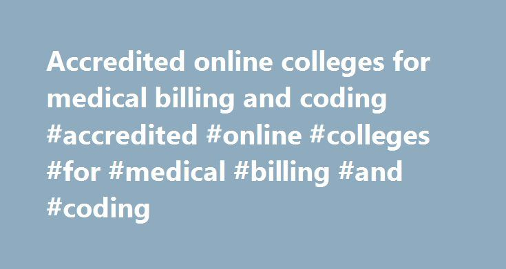 Accredited online colleges for medical billing and coding #accredited #online #colleges #for #medical #billing #and #coding http://alaska.remmont.com/accredited-online-colleges-for-medical-billing-and-coding-accredited-online-colleges-for-medical-billing-and-coding/  # Accredited Medical Coding Colleges Accredited Medical Billing Schools | Accreditation Matters Learn why choosing accredited medical billing schools is important. Find out what s required to become a medical billing and coding…