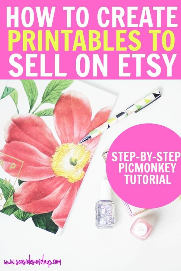 Step By Step Guide To Making Printables To Sell Things To Sell Etsy Printables Picmonkey Tutorial