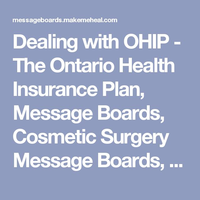 Dealing with OHIP - The Ontario Health Insurance Plan, Message Boards, Cosmetic Surgery Message Boards, Forums, Skin Care, Chats