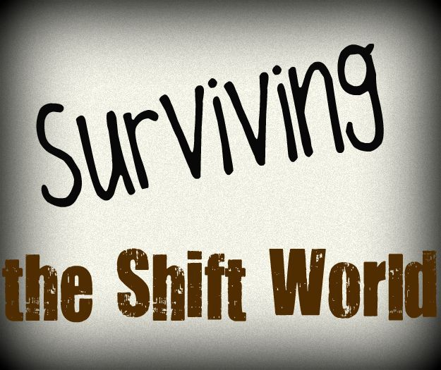 How to Survive Night Shift.  Some good ideas.  Glad to know that I'm in the right making 6-8 hours of quality sleep a priority, because sometimes that's hard....and it's the only thing I do right :)