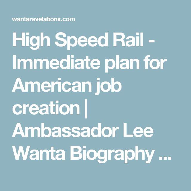 High Speed Rail - Immediate plan for American job creation | Ambassador Lee Wanta Biography and Revelations