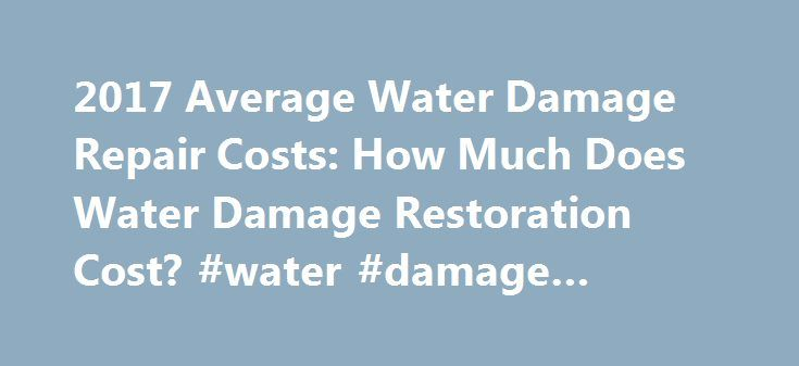 2017 Average Water Damage Repair Costs: How Much Does Water Damage Restoration Cost? #water #damage #estimate http://pennsylvania.remmont.com/2017-average-water-damage-repair-costs-how-much-does-water-damage-restoration-cost-water-damage-estimate/  # How Much Does Water Damage Restoration Cost? Water Damage Repair Prices Repairing water damage in your home can be a very expensive endeavor. Many times, the water damage is not just confined to the basement. Often you have two floors with water…