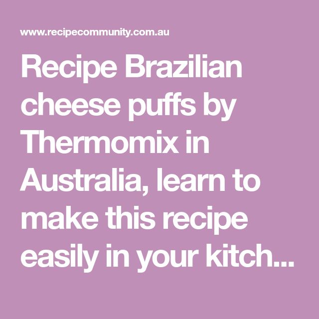 Recipe Brazilian cheese puffs by Thermomix in Australia, learn to make this recipe easily in your kitchen machine and discover other Thermomix recipes in Baking - savoury.