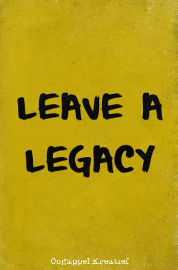Leave a legacy  www.twitter.com/oogappelkreat www.facebook.com/oogappelkreatief AFRIKAANS