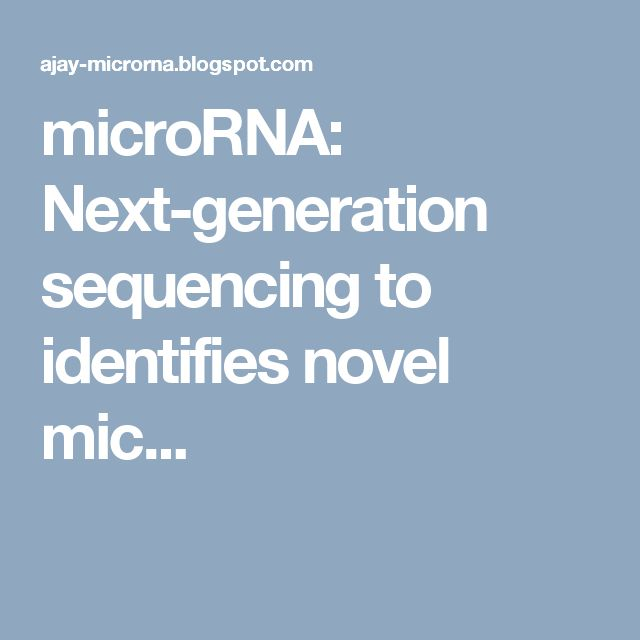 microRNA: Next-generation sequencing to identifies novel mic...