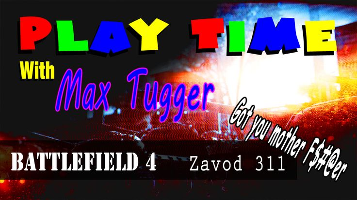 """Play Time with Max Tugger,  BF4 on PS4 great game.  """"Got you mother fu**er"""""""