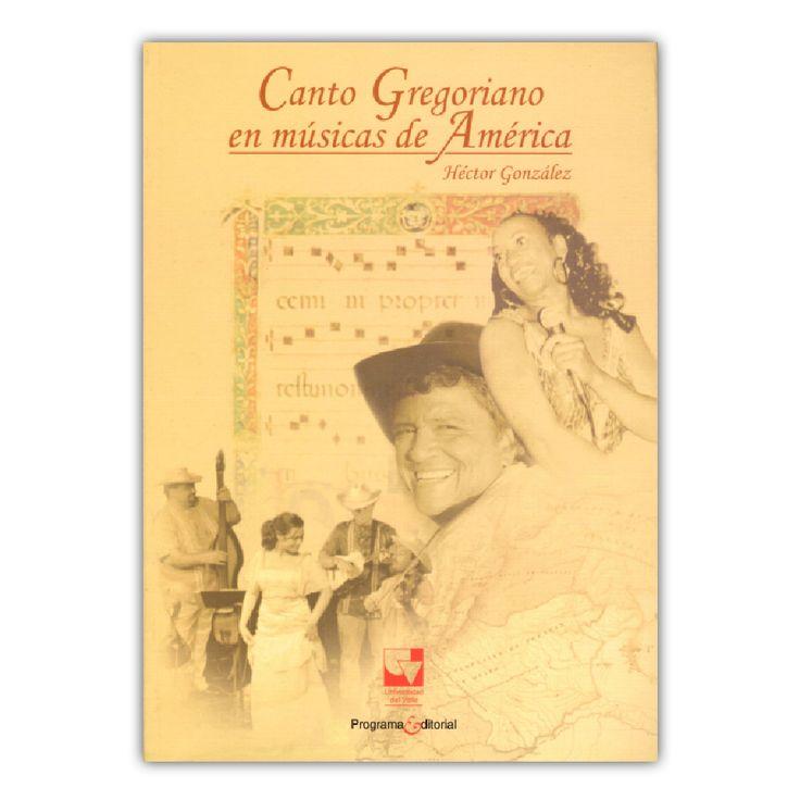 Canto gregoriano en músicas de América + CD – Héctor González – Universidad del Valle www.librosyeditores.com Editores y distribuidores.