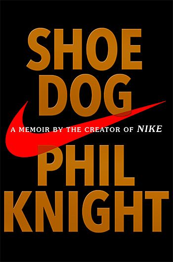 Shoe Dog: A Memoir by the Creator of Nike -- In this new memoir, Nike founder and CEO Phil Knight shares the inside story of the $30 billion-dollar global mega-brand he created with a $50 loan from his dad. For the first time ever, the enigmatic Knight shares his story, covering the company's early days as an intrepid start-up and its evolution into one of the world's most iconic brands.