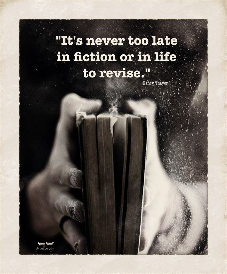 """""""It's never too late - in fiction or in life - to revise."""" -Nancy Thayer Never to late to start fresh!"""