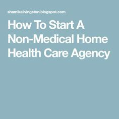 How To Start A Non-Medical Home Health Care Agency
