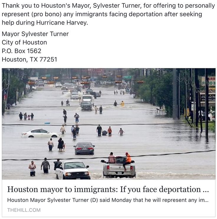 Thank you to Houston's Mayor, Sylvester Turner, for offering to personally represent (pro bono) any immigrants facing deportation after seeking help during Hurricane Harvey.  Mayor Sylvester Turner City of Houston P.O. Box 1562 Houston, TX 77251